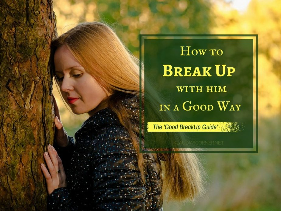 How To Break Up With Him In A Good Way - Can You Actually Ever Have A Good Breakup?